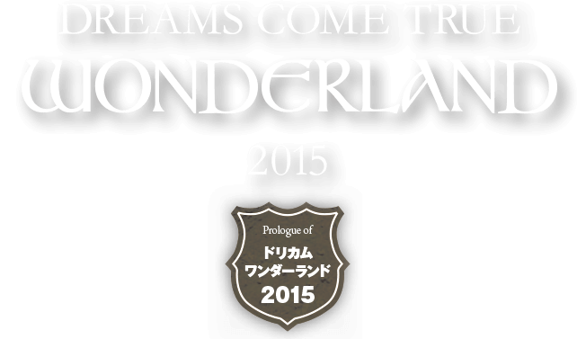 DREAMS COME TRUE WONDERLAND 2015